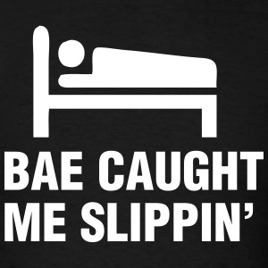Bae Caught Me Slippin' T-Shirts - Men's T-Shirt
