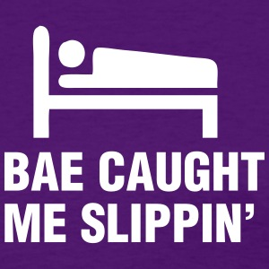 Bae Caught Me Slippin' Women's T-Shirts - Women's T-Shirt