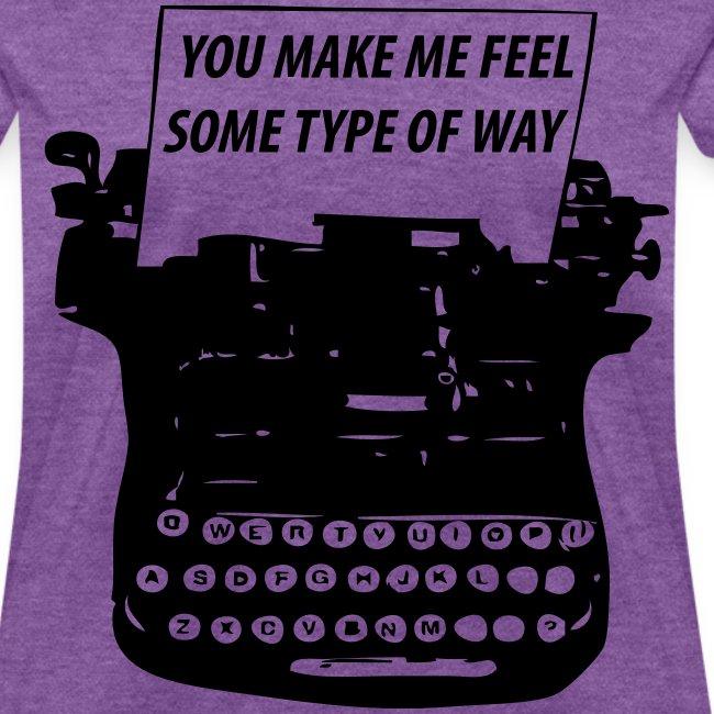 You Make Me Feel Some Type Of Way Shirt
