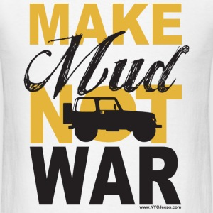 Make Mud Not War - Jeep Wrangler - Men's T-Shirt