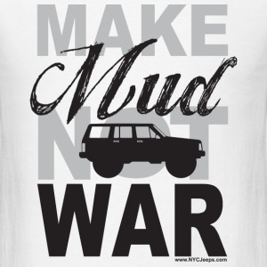 Make Mud Not War - Jeep XJ - Men's T-Shirt