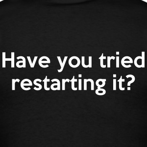 Have you tried restarting it T-Shirts - Men's T-Shirt