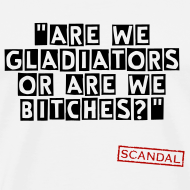 Design ~ Are we gladiators or are we bitches?   Men's T-Shirt