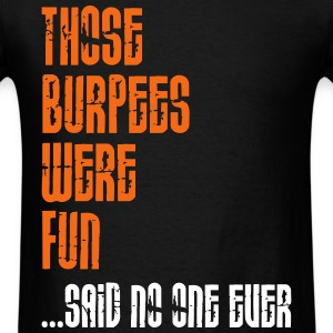 Those Burpees Were Fun T-Shirts - Men's T-Shirt