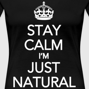 Stay Calm Im Just Natural_GlobalCouture Women's T- - Women's Premium T-Shirt