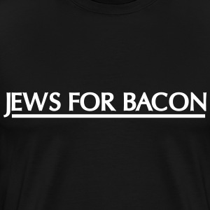 Jews for bacon T-Shirts - Men's Premium T-Shirt