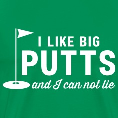 I like big putts and I can not lie T-Shirts