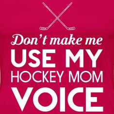 Don't make me use my hockey mom voice Women's T-Shirts