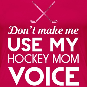 Don't make me use my hockey mom voice Women's T-Shirts - Women's Premium T-Shirt