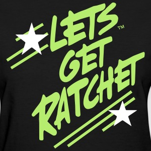 LET'S GET RATCHET Women's T-Shirts - Women's T-Shirt