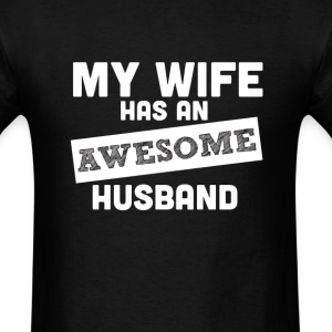 My Wife Has an Awsome Husband T-Shirts - Men's T-Shirt