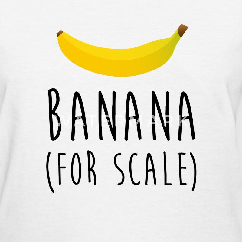 Banana (For Scale) Women's T-Shirts - Women's T-Shirt