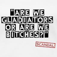 Design ~ Are we gladiators or are we bitches? | Women's T-Shirt