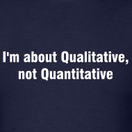 Design ~ I'm about Qualitative, not Quantitative