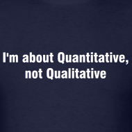 Design ~ I'm about Quantitative, not Qualitative