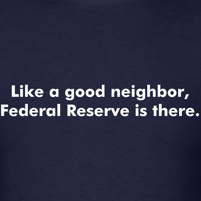 Like a good neighbor, Federal Reserve is there.