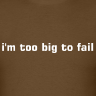Design ~ I'm too big to fail