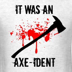 It was an AXE-ident - Men's T-Shirt