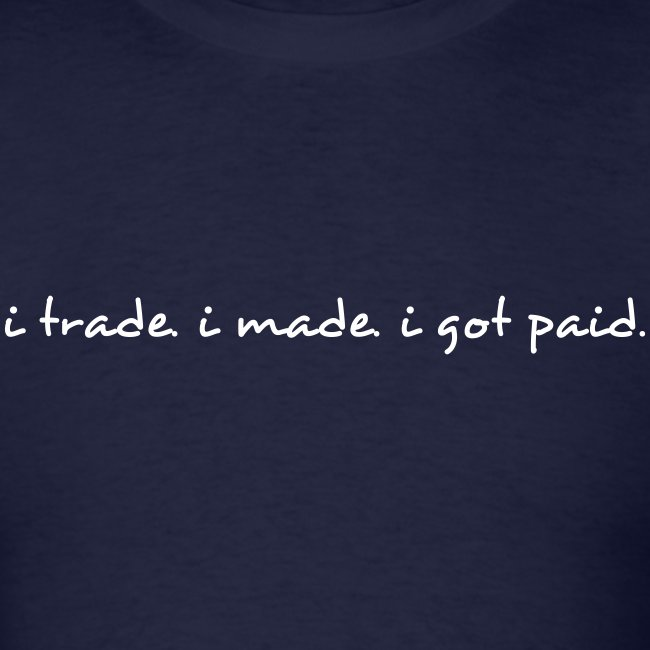 i trade... i made... i got paid.