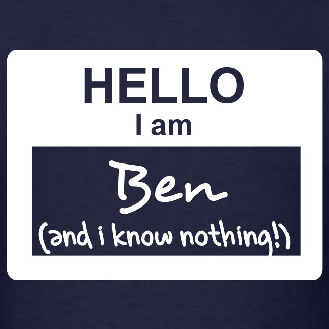Hello, i am Ben (and i know nothing!)
