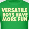 VERSATILE BOYS HAVE MORE FUN T-Shirts - Men's T-Shirt