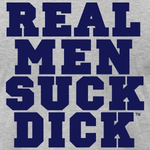 REAL MEN SUCK DICK T-Shirts - Men's T-Shirt by American Apparel