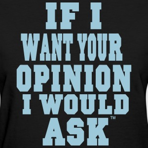 IF I WANT YOUR OPINION I WOULD ASK Women's T-Shirts - Women's T-Shirt