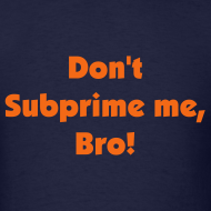 Design ~ Don't Subprime me, Bro!