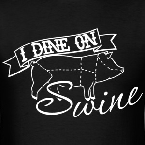 I Dine on Swine - Men's T-Shirt