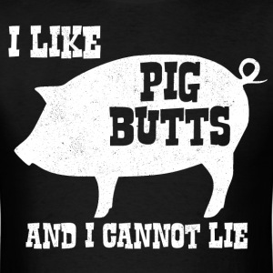I like Pig Butts and I Cannot Lie BBQ Bacon - Men's T-Shirt