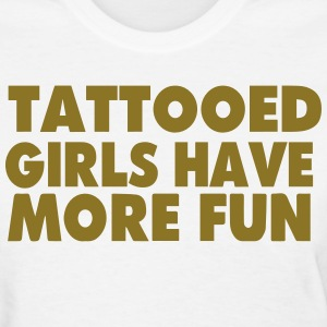 TATTOOED GIRLS HAVE MORE FUN - Women's T-Shirt