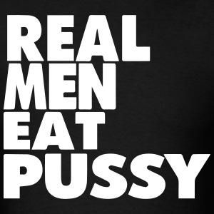 REAL MEN EAT PUSSY - Men's T-Shirt