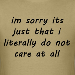 I'm Sorry It's Just That I Literally Do not Care T-Shirts - Men's T-Shirt