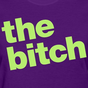 Not a bitch, THE bitch - Women's T-Shirt
