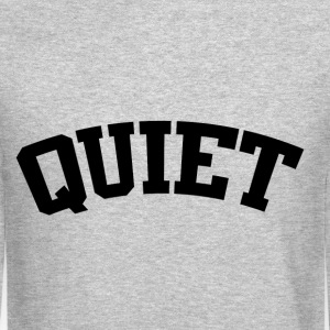 Quiet Long Sleeve Shirts - Crewneck Sweatshirt