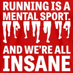 Running is a mental sport T-Shirts