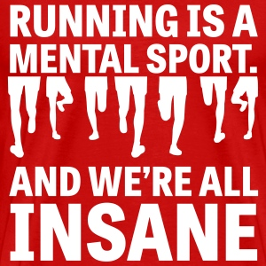 Running is a mental sport T-Shirts - Men's Premium T-Shirt