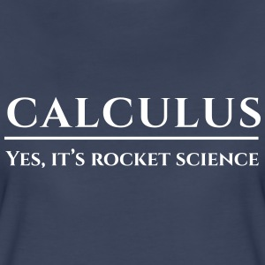 Calculus. Yes, it's rocket science Women's T-Shirts - Women's Premium T-Shirt