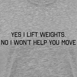 Yes I lift. No I won't help you move T-Shirts - Men's Premium T-Shirt