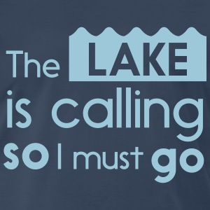 The lake is calling so I must go T-Shirts - Men's Premium T-Shirt