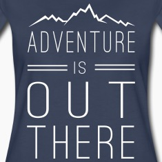 Adventure is out there Women's T-Shirts