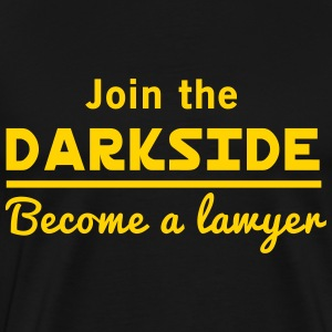 Join the darkside. Become a lawyer T-Shirts - Men's Premium T-Shirt