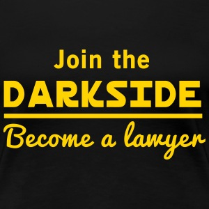 Join the darkside. Become a lawyer Women's T-Shirts - Women's Premium T-Shirt