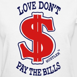 LOVE DON'T PAY THE BILLS Women's T-Shirts - Women's T-Shirt