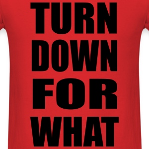 Turn Down For What Design T-Shirts - Men's T-Shirt
