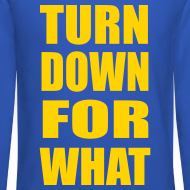 Design ~ Turn Down For What Crewneck Sweatshirt