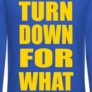 Turn Down For What Design Long Sleeve Shirts - Crewneck Sweatshirt