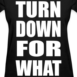Turn Down For What Design Women's T-Shirts - Women's T-Shirt