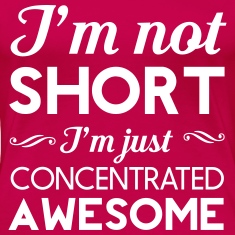 I'm not short. I'm concentrated awesome Women's T-Shirts