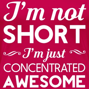 I'm not short. I'm concentrated awesome Women's T-Shirts - Women's Premium T-Shirt